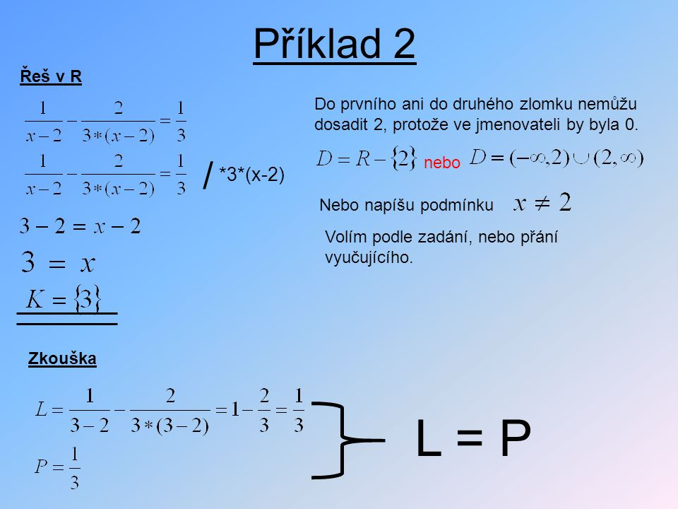 L = P Příklad 2 / *3*(x-2) Řeš v R