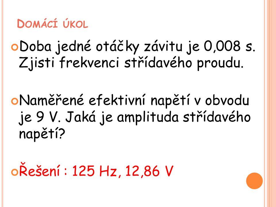 Domácí úkol Doba jedné otáčky závitu je 0,008 s. Zjisti frekvenci střídavého proudu.