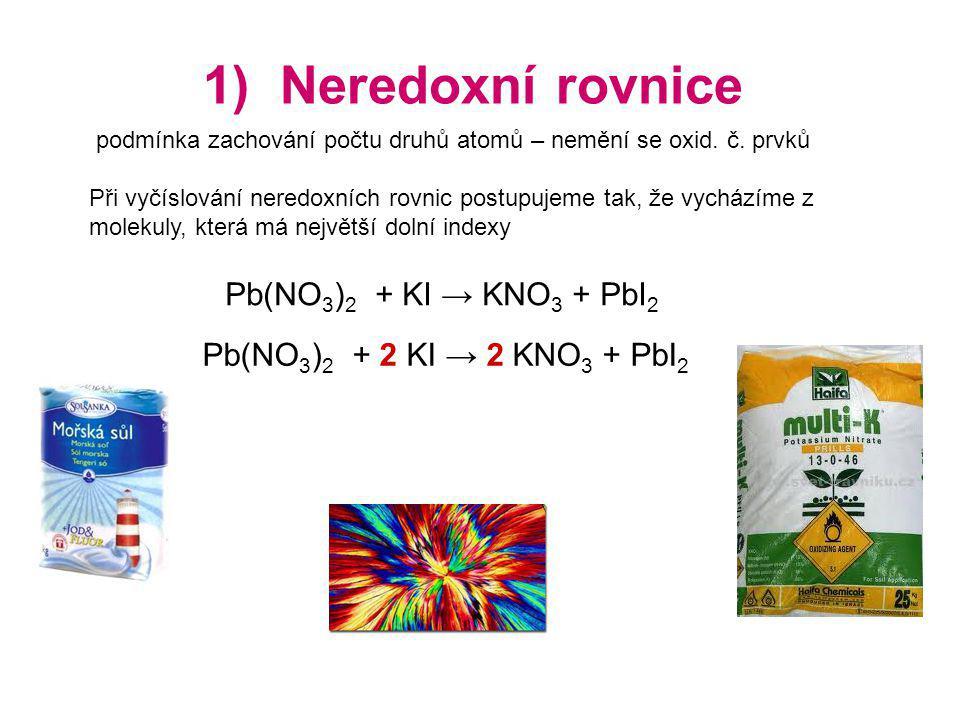 1) Neredoxní rovnice Pb(NO3)2 + KI → KNO3 + PbI2