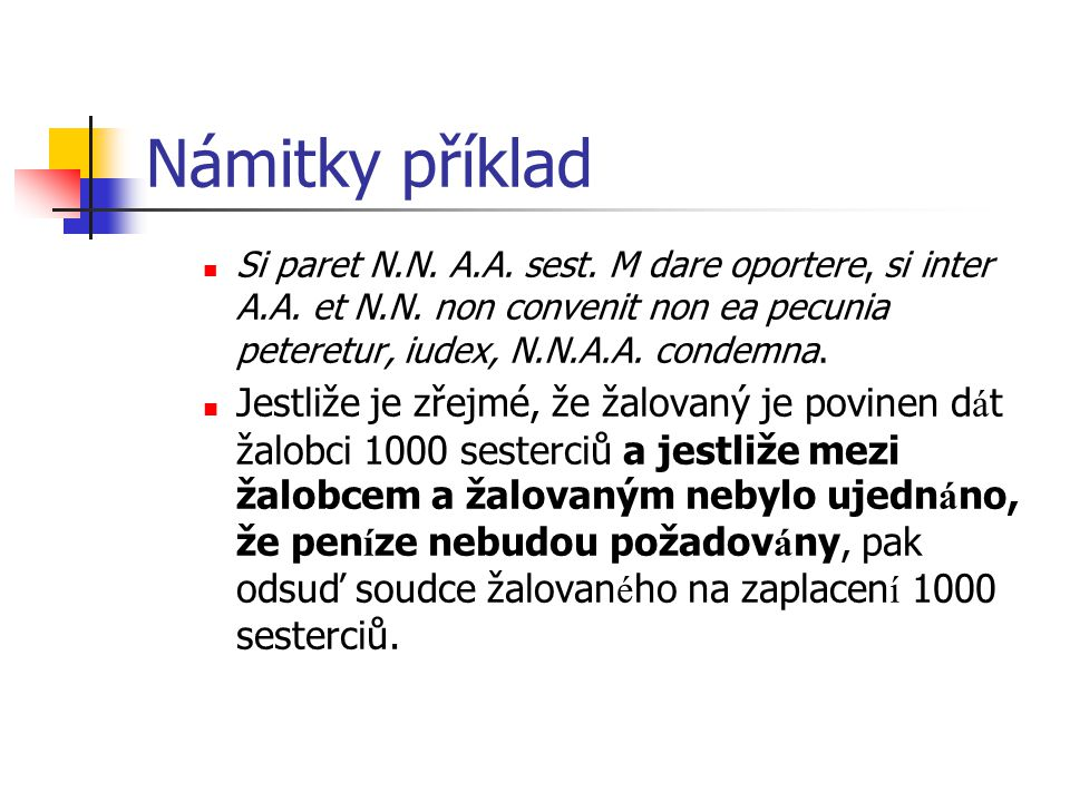 Námitky příklad Si paret N.N. A.A. sest. M dare oportere, si inter A.A. et N.N. non convenit non ea pecunia peteretur, iudex, N.N.A.A. condemna.