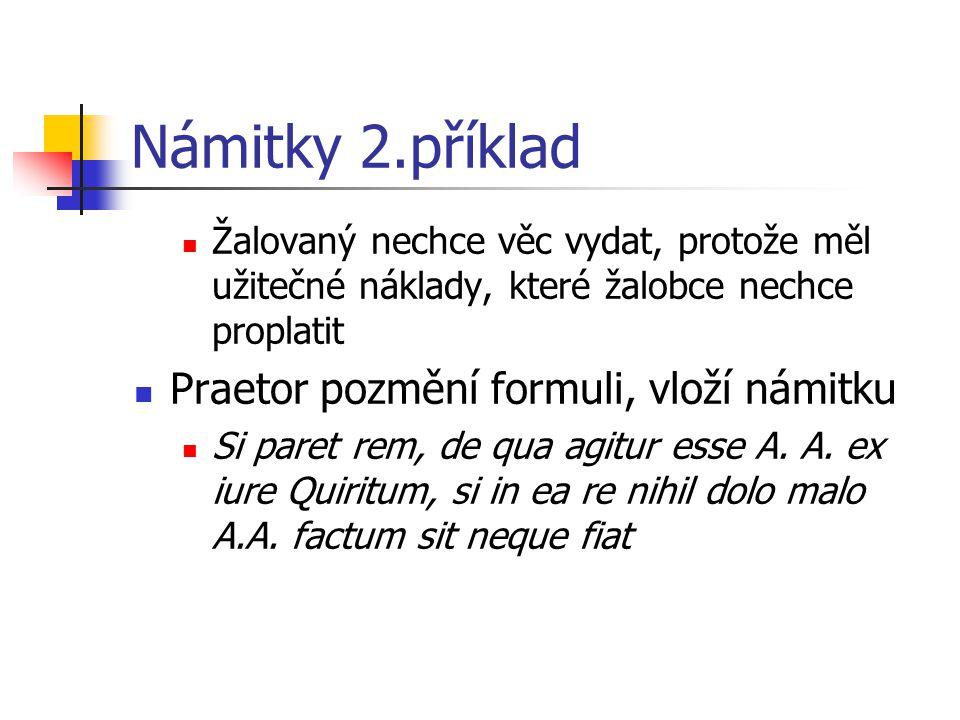 Námitky 2.příklad Praetor pozmění formuli, vloží námitku