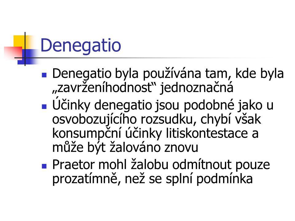 """Denegatio Denegatio byla používána tam, kde byla """"zavrženíhodnost jednoznačná."""