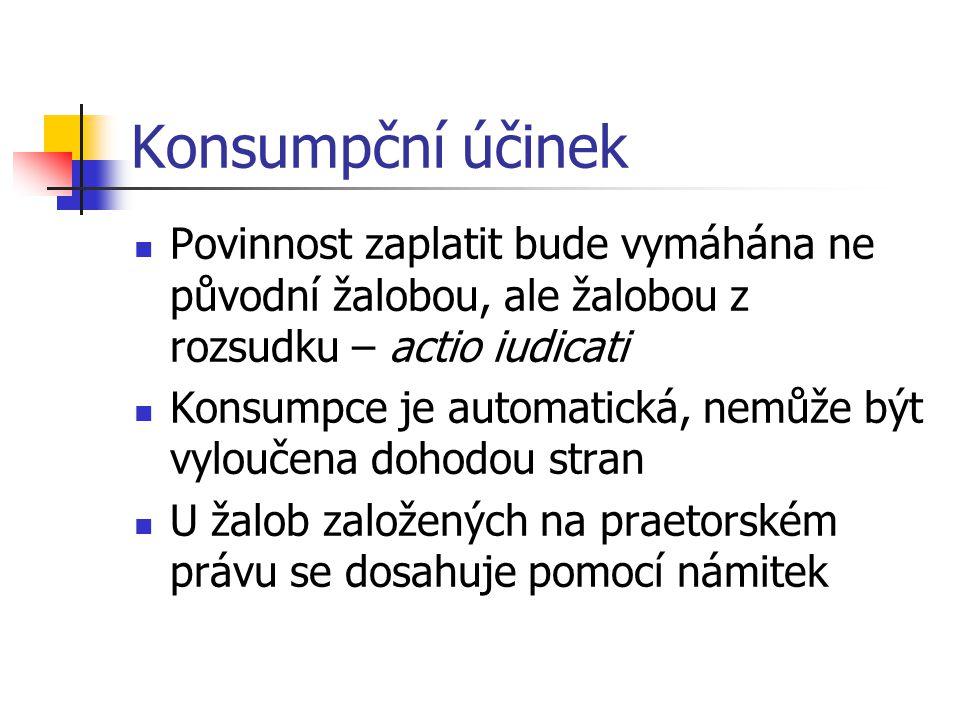 Konsumpční účinek Povinnost zaplatit bude vymáhána ne původní žalobou, ale žalobou z rozsudku – actio iudicati.