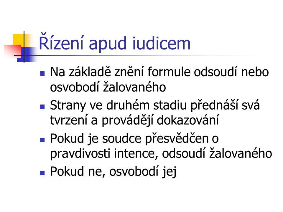 Řízení apud iudicem Na základě znění formule odsoudí nebo osvobodí žalovaného. Strany ve druhém stadiu přednáší svá tvrzení a provádějí dokazování.