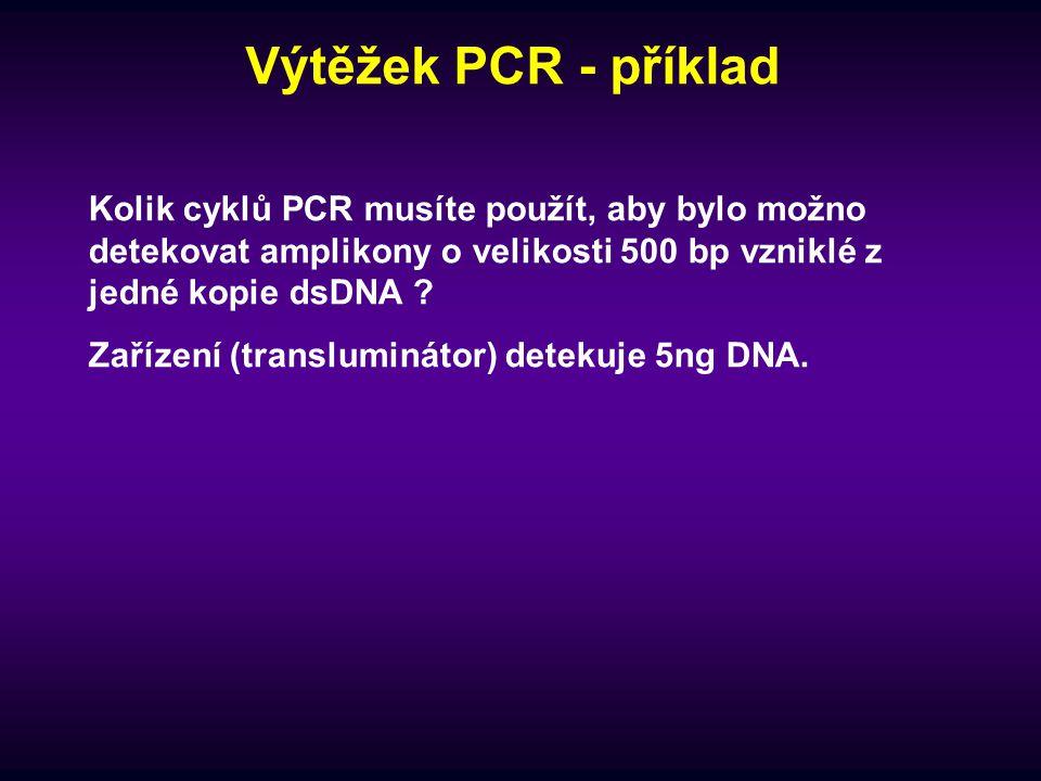 Výtěžek PCR - příklad Kolik cyklů PCR musíte použít, aby bylo možno detekovat amplikony o velikosti 500 bp vzniklé z jedné kopie dsDNA