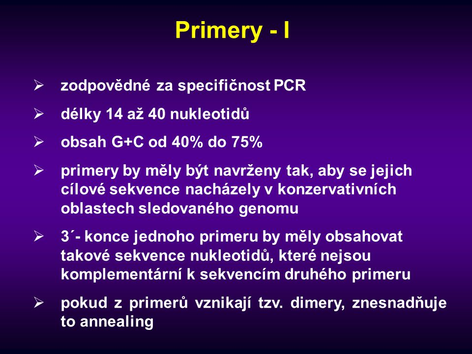 Primery - I zodpovědné za specifičnost PCR délky 14 až 40 nukleotidů