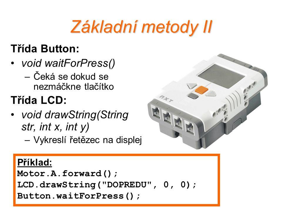 Základní metody II Třída Button: void waitForPress() Třída LCD: