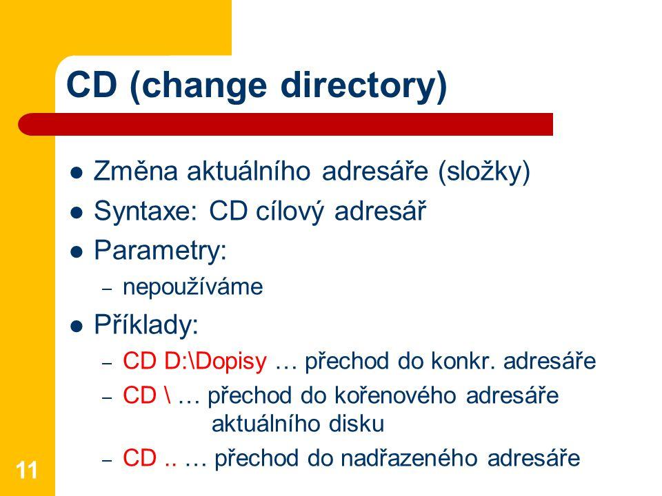 CD (change directory) Změna aktuálního adresáře (složky)