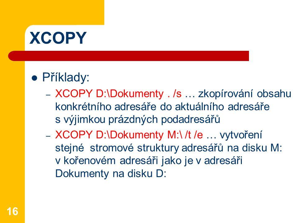XCOPY Příklady: XCOPY D:\Dokumenty . /s … zkopírování obsahu konkrétního adresáře do aktuálního adresáře s výjimkou prázdných podadresářů.