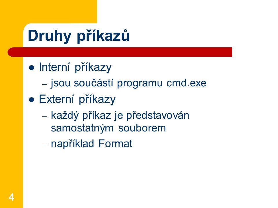 Druhy příkazů Interní příkazy Externí příkazy