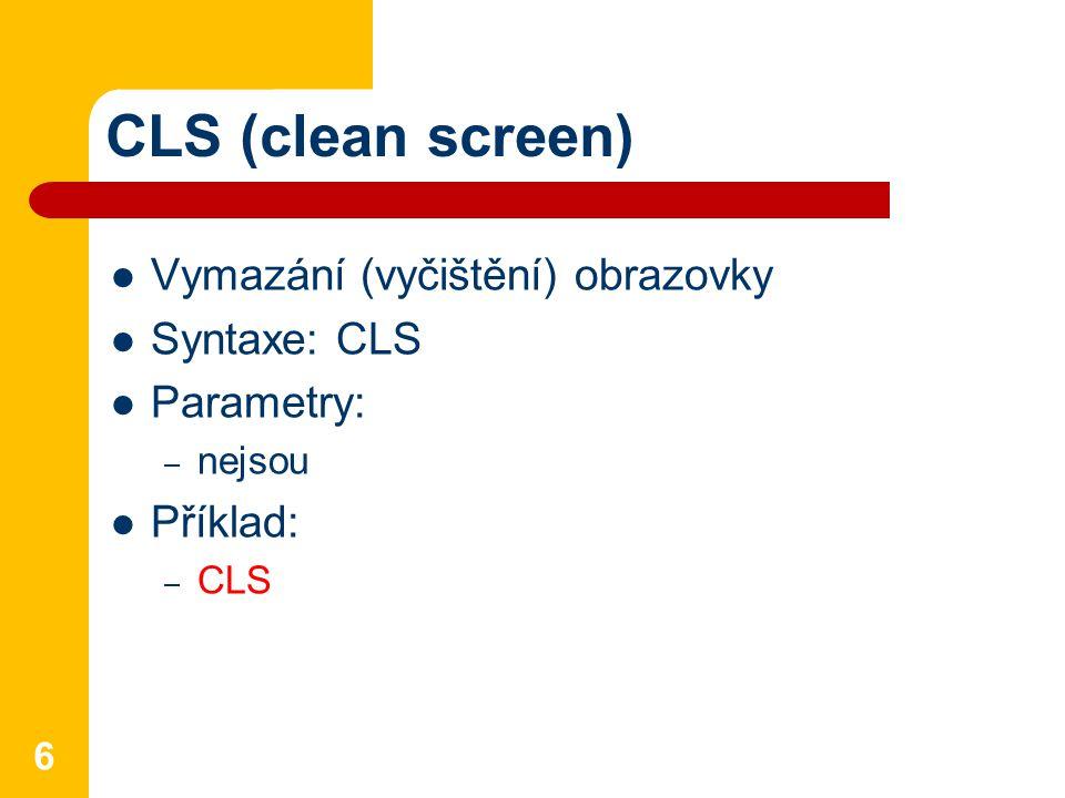 CLS (clean screen) Vymazání (vyčištění) obrazovky Syntaxe: CLS