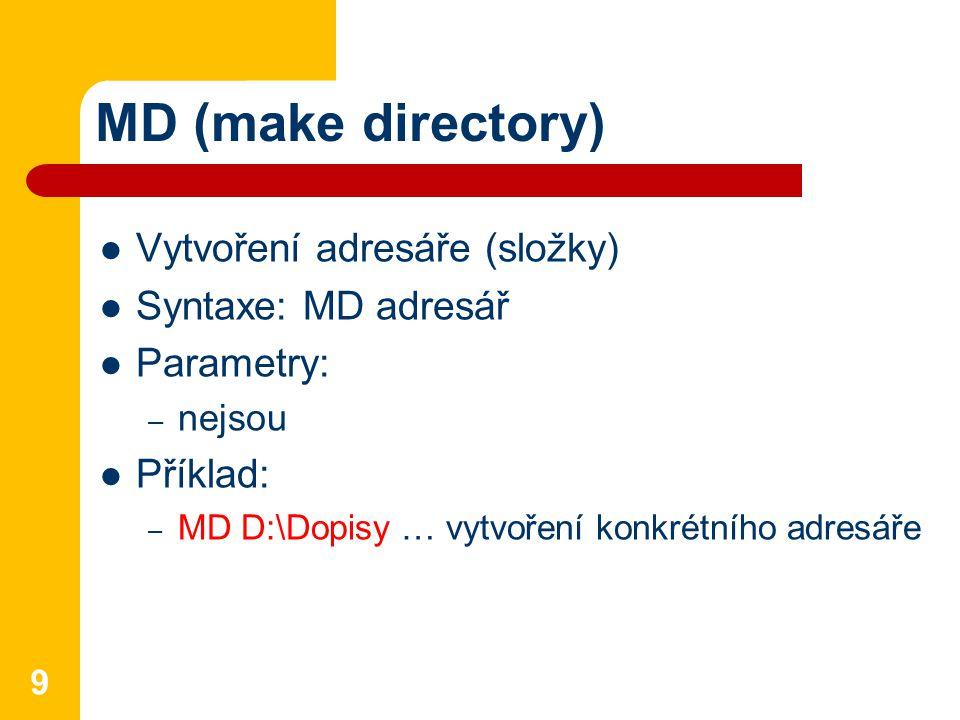 MD (make directory) Vytvoření adresáře (složky) Syntaxe: MD adresář