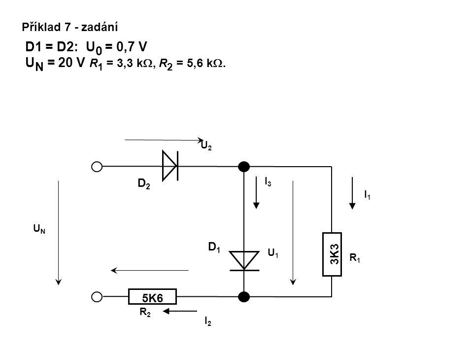 Příklad 7 - zadání D1 = D2: U0 = 0,7 V. UN = 20 V R1 = 3,3 k, R2 = 5,6 k. U2. D2. I3. I1. UN.