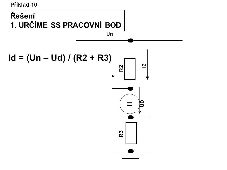 = Id = (Un – Ud) / (R2 + R3) Řešení 1. URČÍME SS PRACOVNÍ BOD
