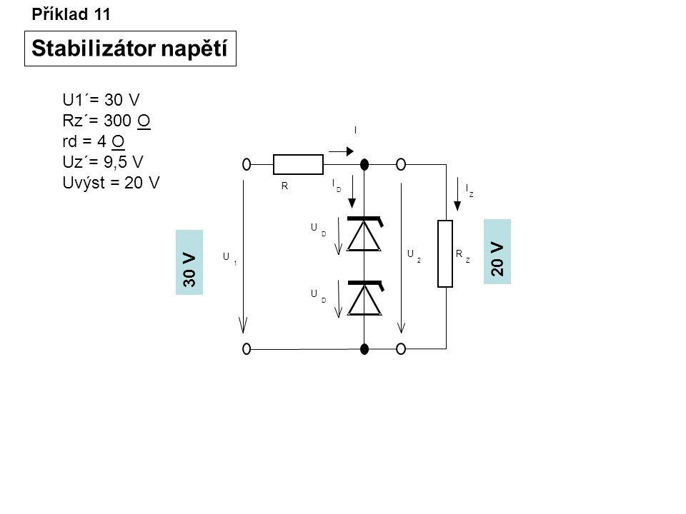 Stabilizátor napětí Příklad 11 U1´= 30 V Rz´= 300 O rd = 4 O