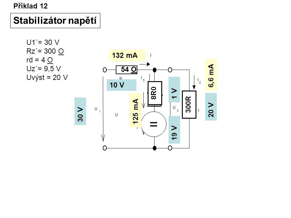 = Stabilizátor napětí Příklad 12 U1´= 30 V Rz´= 300 O rd = 4 O