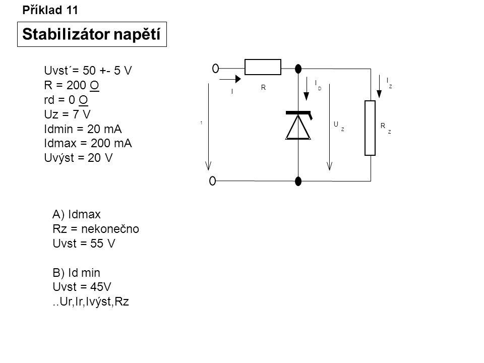 Stabilizátor napětí Příklad 11 Uvst´= 50 +- 5 V R = 200 O rd = 0 O
