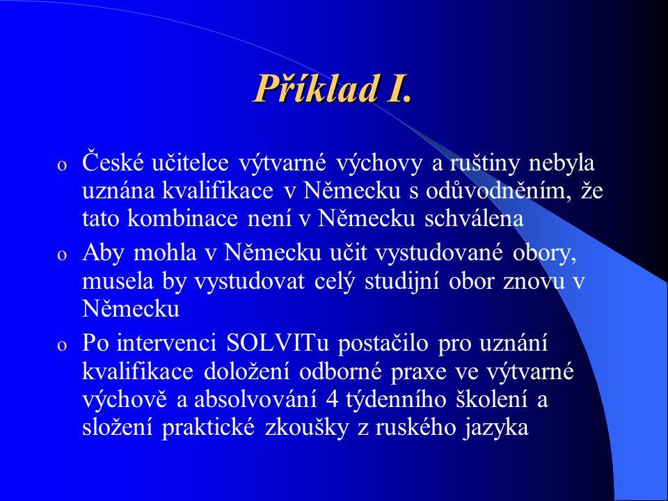 Příklad I. České učitelce výtvarné výchovy a ruštiny nebyla uznána kvalifikace v Německu s odůvodněním, že tato kombinace není v Německu schválena.