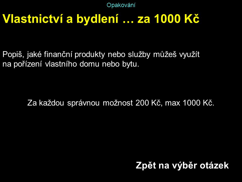 Za každou správnou možnost 200 Kč, max 1000 Kč.