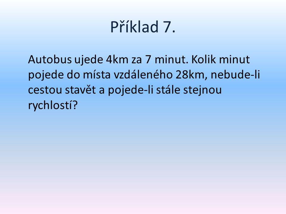 Příklad 7. Autobus ujede 4km za 7 minut.