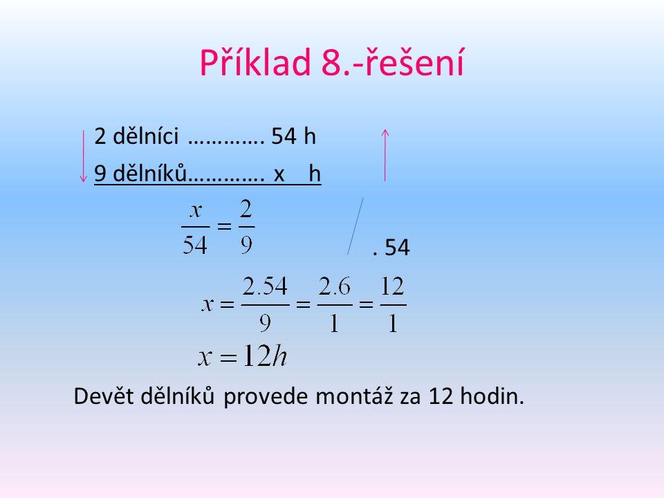Příklad 8.-řešení 2 dělníci …………. 54 h 9 dělníků………….