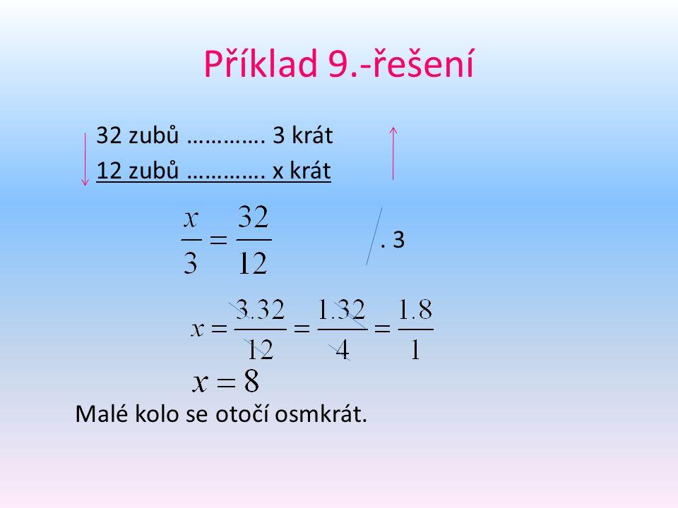 Příklad 9.-řešení 32 zubů …………. 3 krát 12 zubů …………. x krát . 3