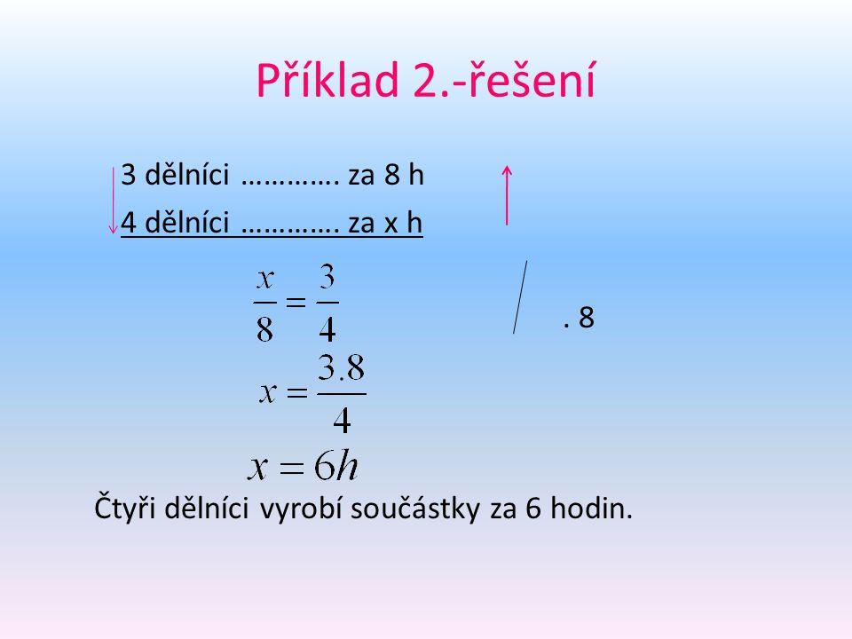 Příklad 2.-řešení 3 dělníci …………. za 8 h 4 dělníci ………….
