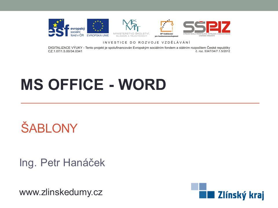 MS OFFICE - WORD ŠABLONY Ing. Petr Hanáček www.zlinskedumy.cz