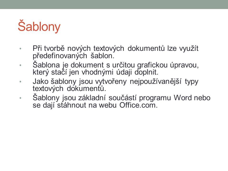Šablony Při tvorbě nových textových dokumentů lze využít předefinovaných šablon.