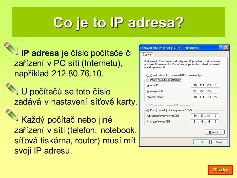 Co je to IP adresa IP adresa je číslo počítače či zařízení v PC síti (Internetu), například 212.80.76.10.