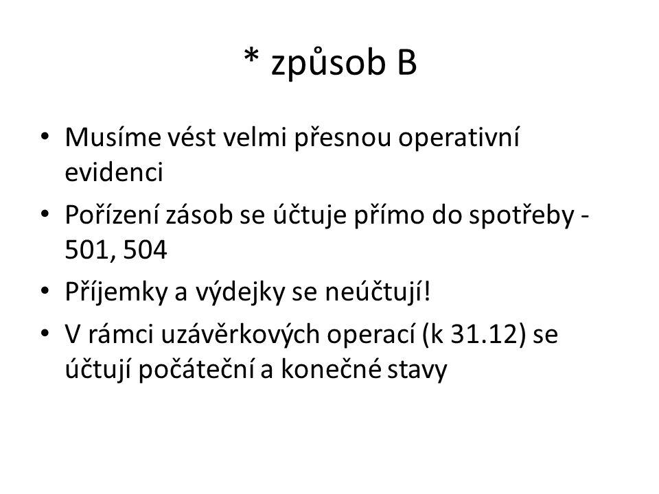 * způsob B Musíme vést velmi přesnou operativní evidenci