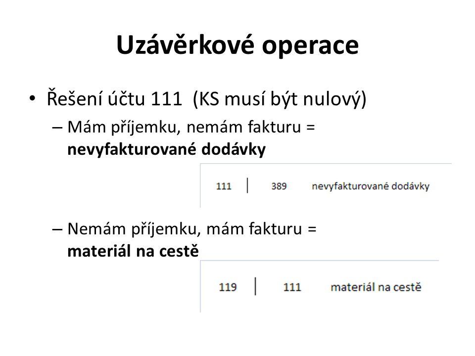 Uzávěrkové operace Řešení účtu 111 (KS musí být nulový)