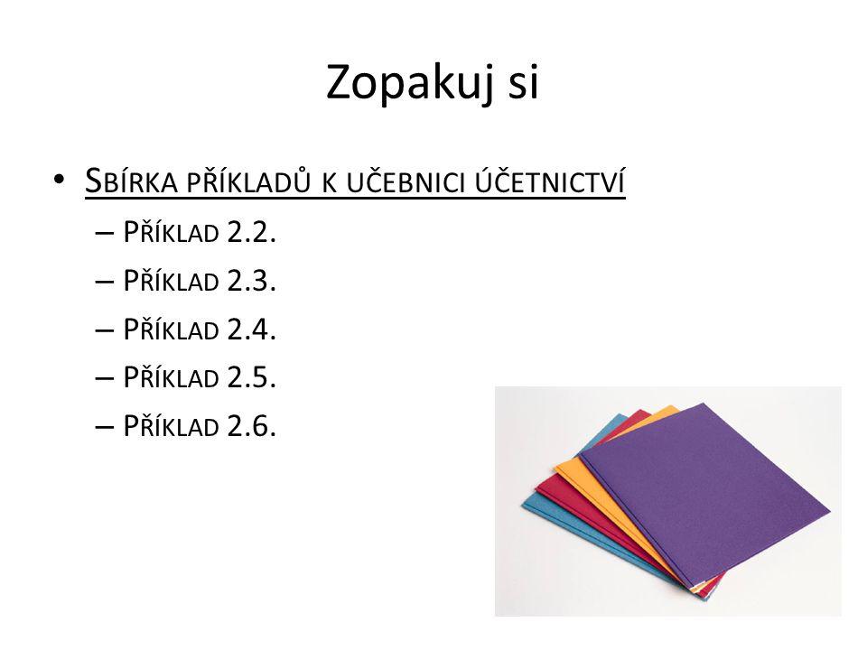 Zopakuj si Sbírka příkladů k učebnici účetnictví Příklad 2.2.