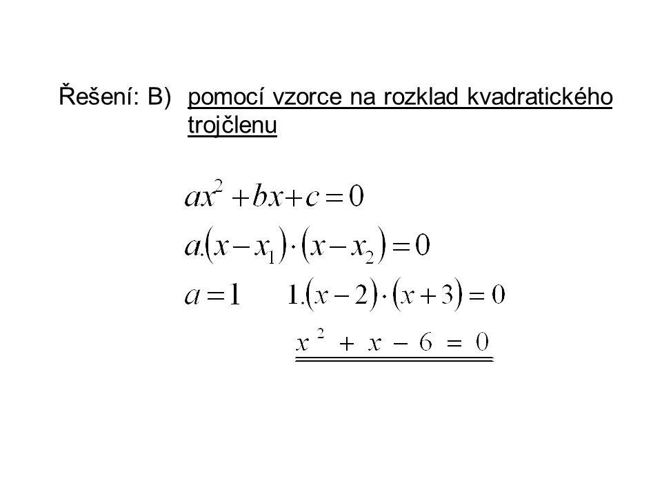 Řešení: B) pomocí vzorce na rozklad kvadratického trojčlenu