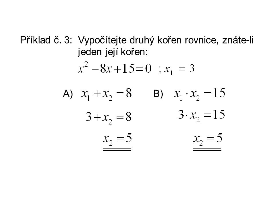 Příklad č. 3: Vypočítejte druhý kořen rovnice, znáte-li jeden její kořen: A) B)