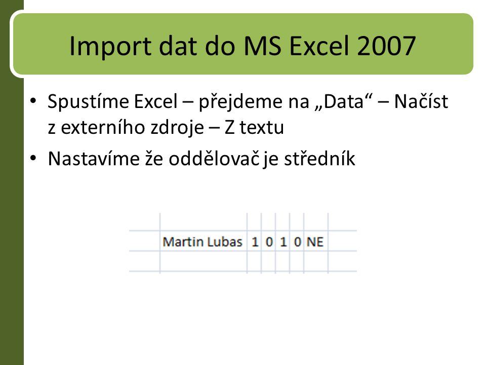 """Import dat do MS Excel 2007 Spustíme Excel – přejdeme na """"Data – Načíst z externího zdroje – Z textu."""