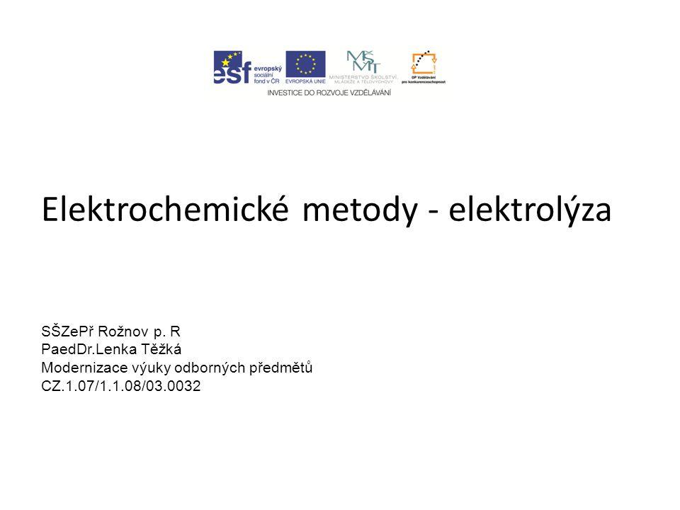 Elektrochemické metody - elektrolýza SŠZePř Rožnov p. R PaedDr