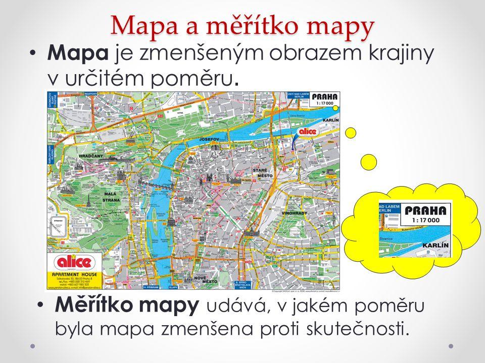 Mapa a měřítko mapy Mapa je zmenšeným obrazem krajiny v určitém poměru.