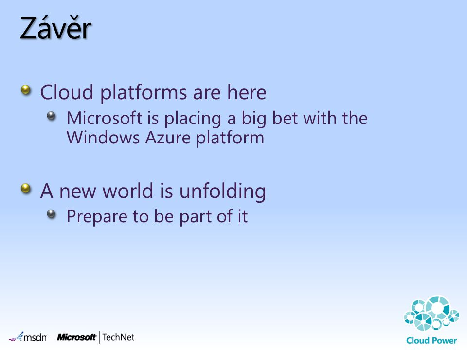 Závěr Cloud platforms are here A new world is unfolding