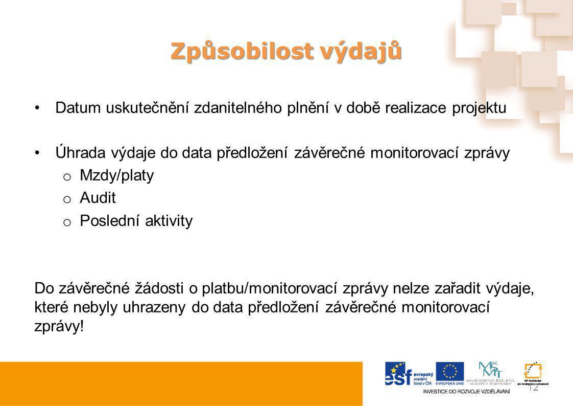 Způsobilost výdajů Datum uskutečnění zdanitelného plnění v době realizace projektu. Úhrada výdaje do data předložení závěrečné monitorovací zprávy.