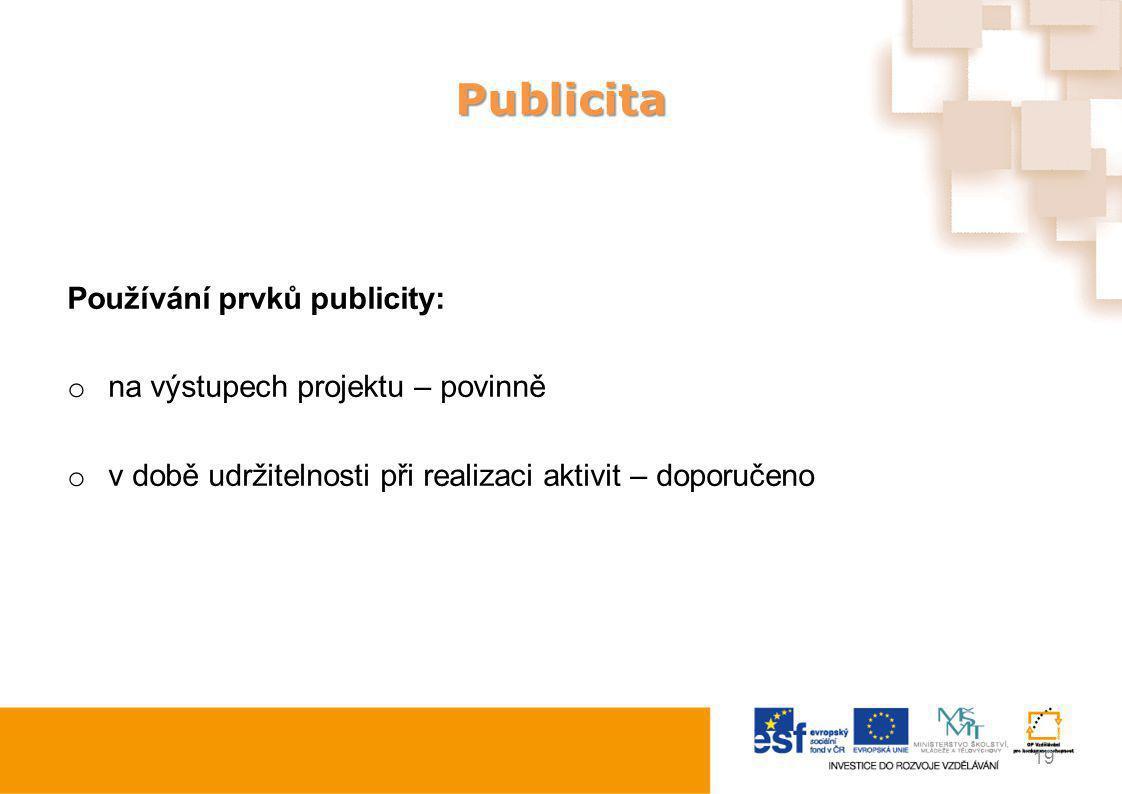 Publicita Používání prvků publicity: na výstupech projektu – povinně