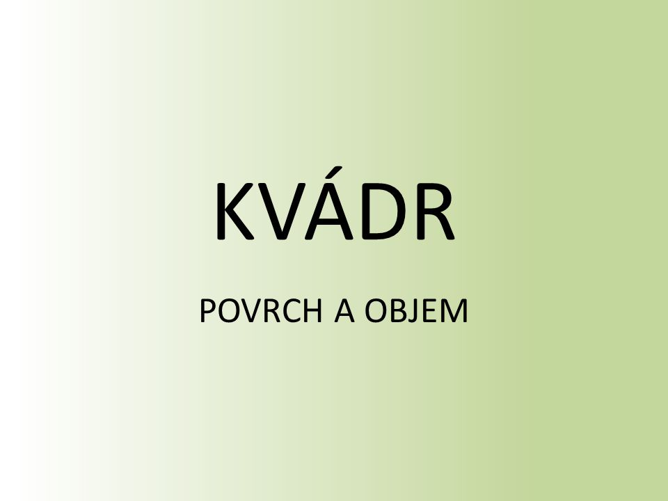KVÁDR POVRCH A OBJEM