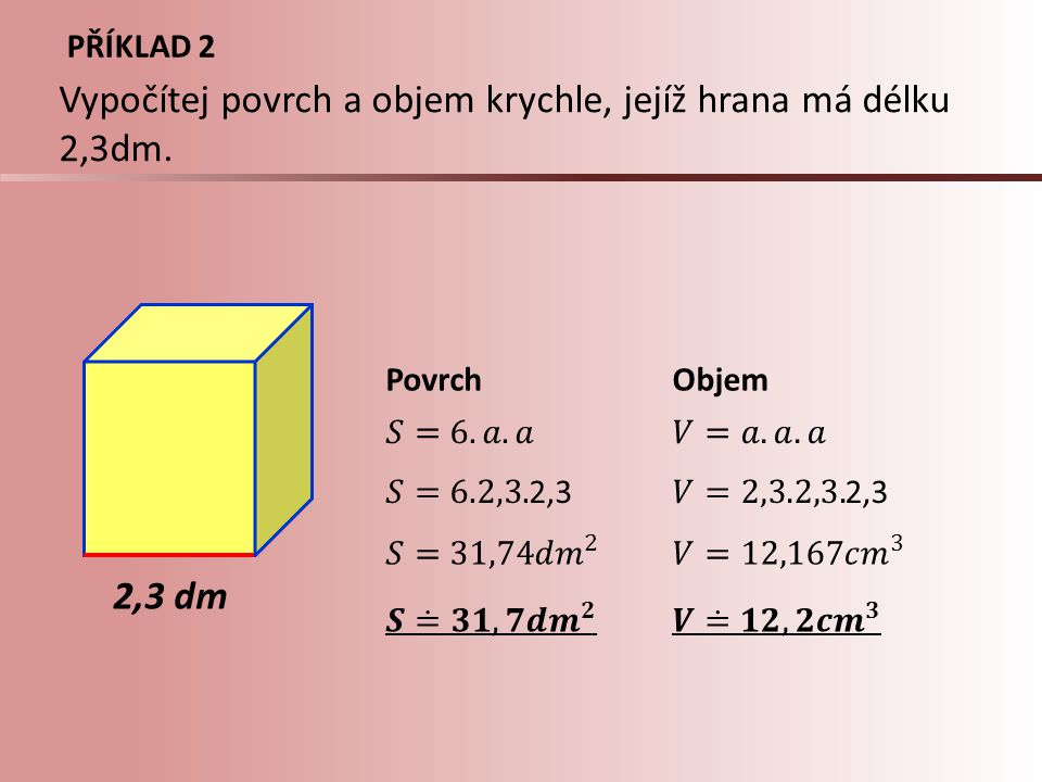 Vypočítej povrch a objem krychle, jejíž hrana má délku 2,3dm.