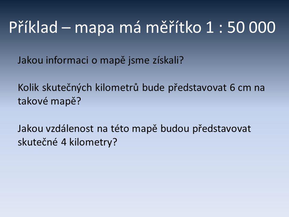 Příklad – mapa má měřítko 1 : 50 000