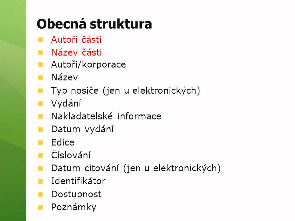 Obecná struktura Autoři části Název části Autoři/korporace Název