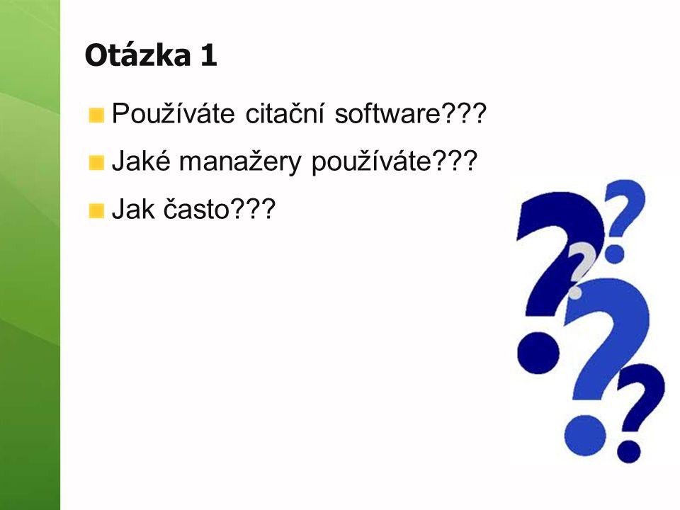 Otázka 1 Používáte citační software Jaké manažery používáte