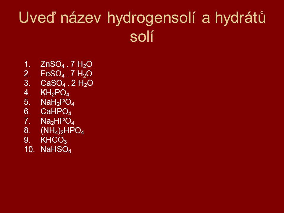 Uveď název hydrogensolí a hydrátů solí