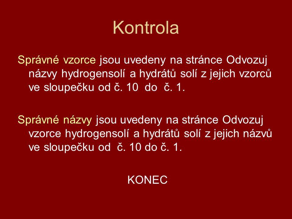 Kontrola Správné vzorce jsou uvedeny na stránce Odvozuj názvy hydrogensolí a hydrátů solí z jejich vzorců ve sloupečku od č. 10 do č. 1.