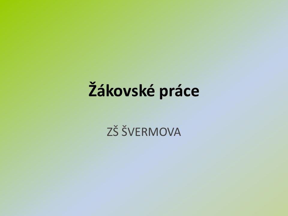 Žákovské práce ZŠ ŠVERMOVA