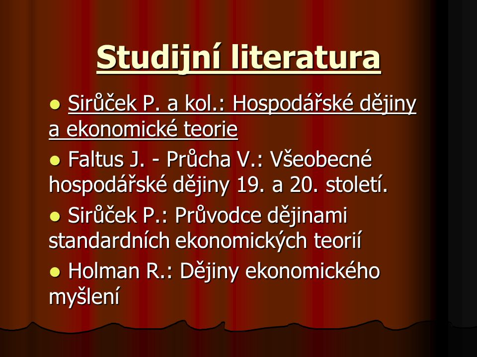 Studijní literatura Sirůček P. a kol.: Hospodářské dějiny a ekonomické teorie.